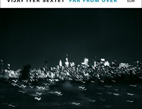 NEW ALBUM PRE-ORDER: FAR FROM OVER Vijay Iyer Sextet